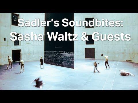 Sadler's Soundbites: Sasha Waltz & Guests