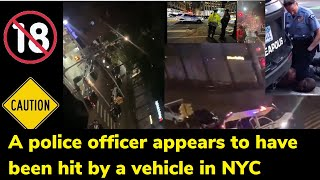 A police officer appears to have been hit by a vehicle in NYC / George Floyd Murder Protest