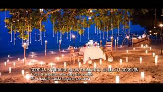 SERBIAN & TURKISH AMAZING SLOW ROMANTIC CHILLOUT MIX 2015