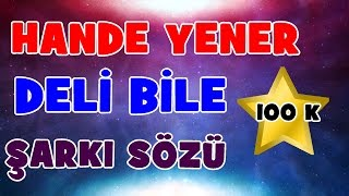 Hande Yener - Deli Bile | Şarkı Sözü || Şarkı Defteri