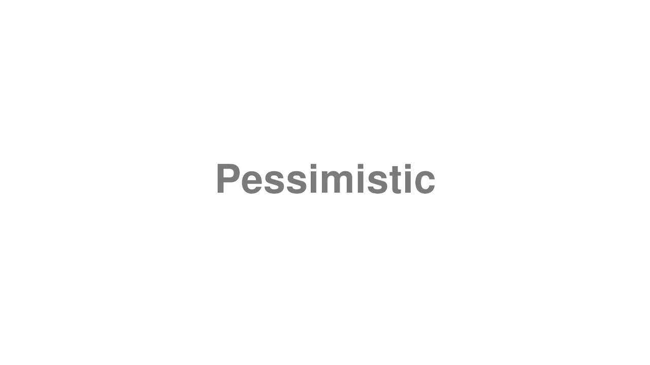 """How to pronounce """"Pessimistic"""" [Video]"""