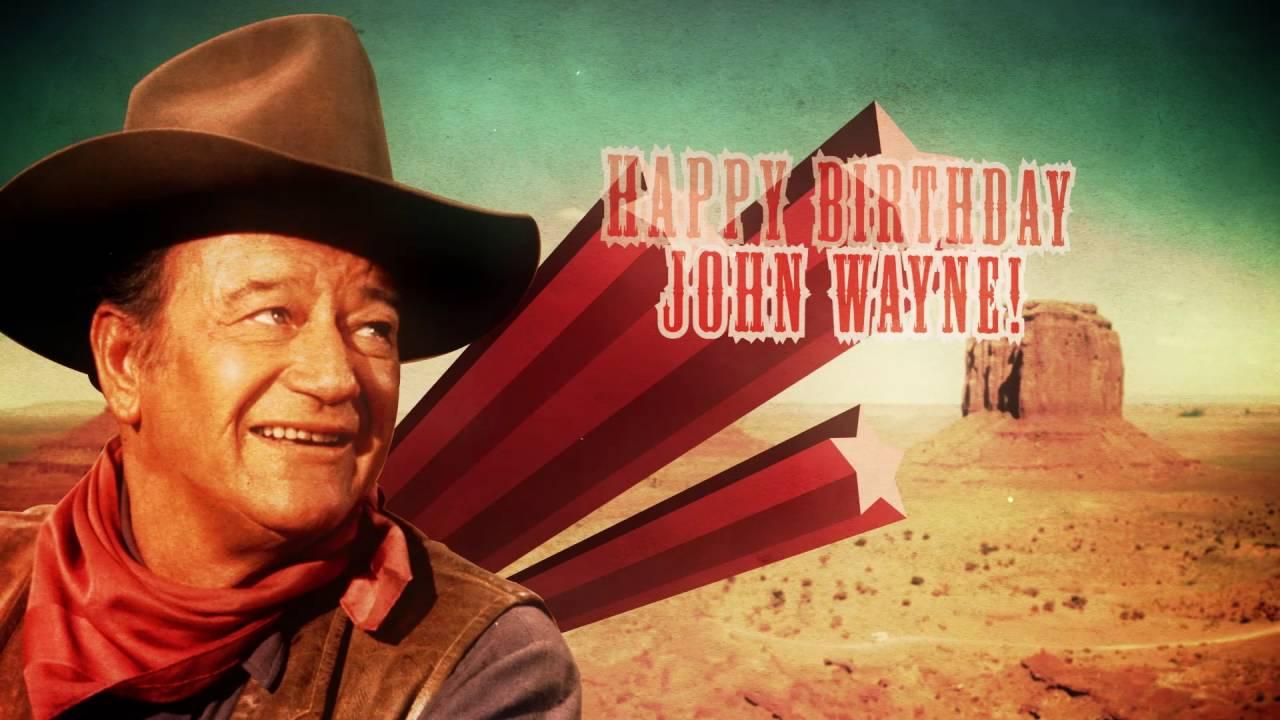 Happy Birthday John Wayne Youtube