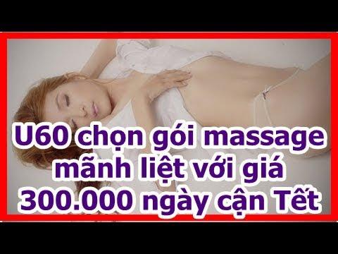 U60 chọn gói massage mãnh liệt với giá 300.000 ngày cận Tết