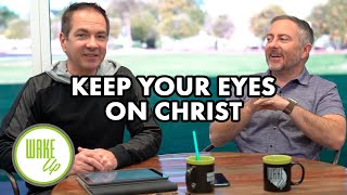 Keep Your Eyes on Christ - WakeUP Daily Bible Study - 01-17-20