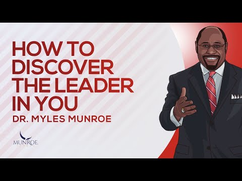 How To Discover The Leader in You | Dr. Myles Munroe
