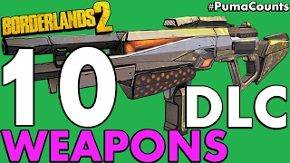 Top 10 Best DLC Guns and Weapons to Get in Borderlands 2 #PumaCounts