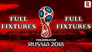 WORLD CUP FIXTURES: THE FULL SCHEDULE FOR RUSSIA WORLD CUP 2018