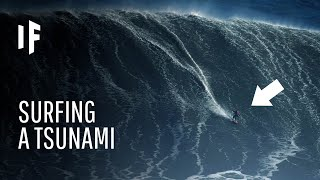 What If You Tried to Surf a Tsunami?