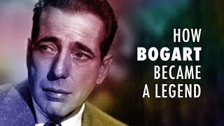 How Humphrey Bogart Became A Legend