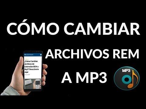 ¿Cómo Cambiar Archivos de Extensión REM a Mp3?