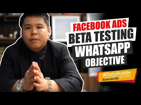 Daily Huddle - Ep 66 | Facebook Ads Beta Testing Whatsapp Ob