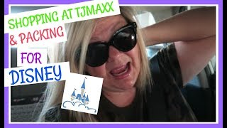 Packing for Disney  & Shopping at TJMAXX | April 2018
