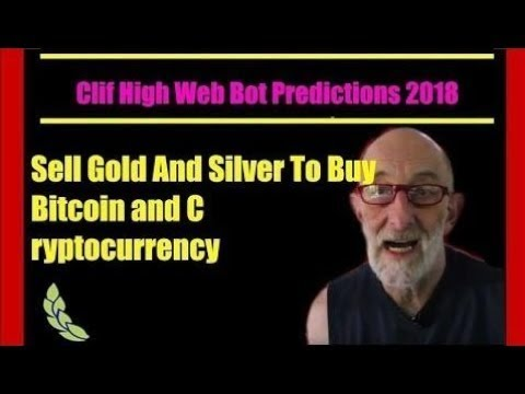 Clif High Web Bot Predictions 2018 Sell Gold And Silver To Buy Bitcoin and Cryptocurrency
