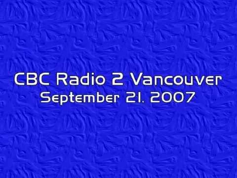 CBC Radio 2 Vancouver September 21, 2007 Aircheck