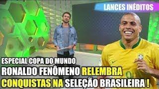 Esporte Espetacular   RONALDO FENÔMENO relembra sua Trajetória na SELEÇÃO BRASILEIRA