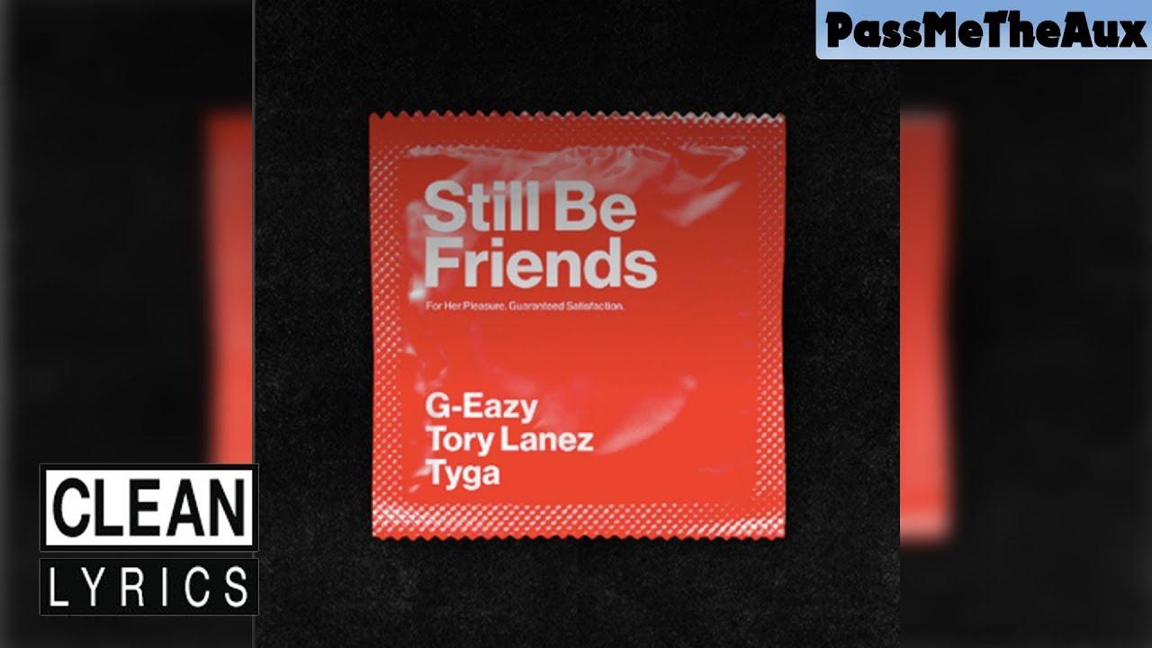 [CLEAN] G-Eazy - Still Be Friends [ft. Tyga & Tory Lanez]