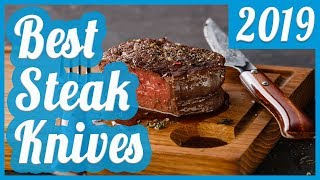Best Steak Knife To Buy In 2019
