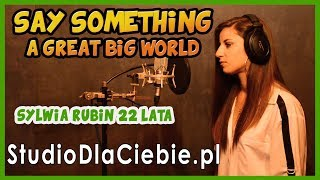 Say Something - A Great Big World & Ch. Aguilera (cover by Sylwia Rubin)