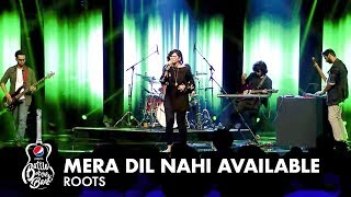 roots mera dil nahi available episode 5 pepsibattleofthebands