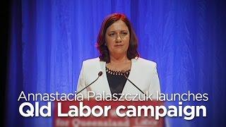 Annastacia Palaszczuk Launches Qld Labor Campaign