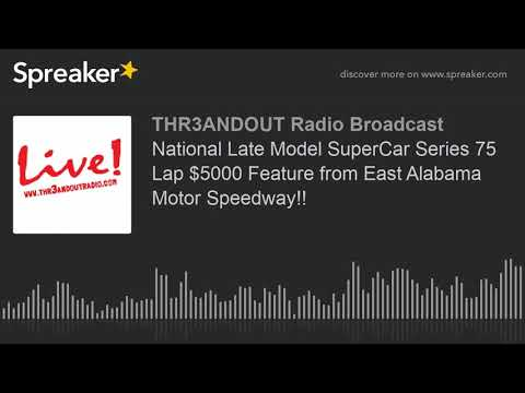 National Late Model SuperCar Series 75 Lap $5000 Feature from East Alabama Motor Speedway!! (part 1