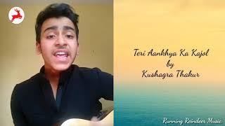 Teri Aankhya Ka Kajol by Kushagra Thakur | Running Reindeer Music