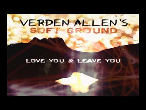 Verden Allen / Soft Ground - Love You And Leave You