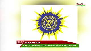 WAEC TO RELEASE 2018 WASSCE RESULTS IN RECORD TIME