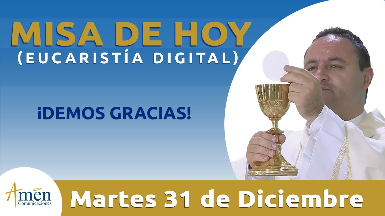 Misa De Hoy Eucaristía Digital Martes 31 De Diciembre 2019 L Padre Fabio Giraldo