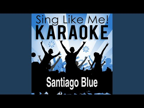 Santiago Blue (Karaoke Version With Guide Melody) (Originally Performed By Amigos)
