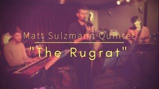 "Matt Sulzmann Quintet - ""The Rugrat"""