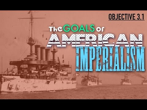 Objective 3.1- Goals of American Imperialism
