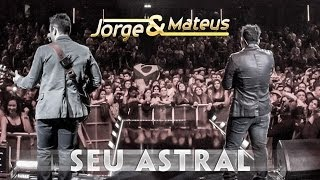 Jorge e Mateus - Seu Astral - [Novo DVD Live in London] - (Clipe Oficial)