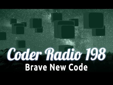 Brave New Code | Coder Radio 198