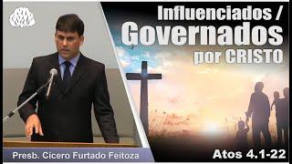 Atos 4.1-22 - Influenciados / Governados por Cristo - Presb. Cícero Furtado Feitoza
