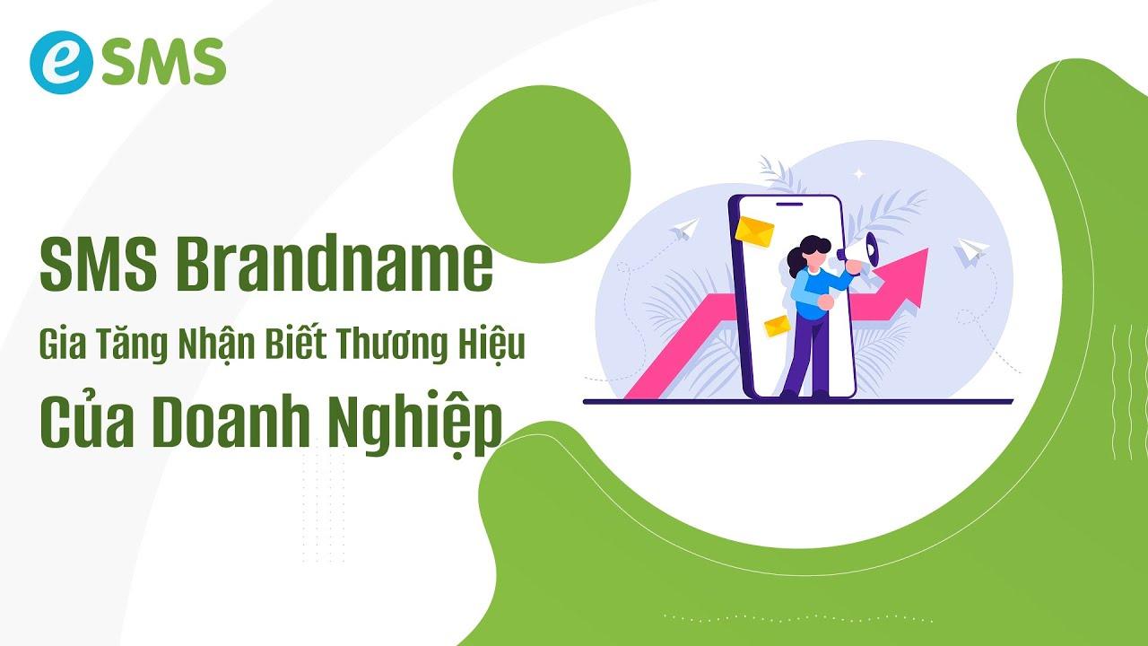 SMS Brandname – Gia Tăng Mức Độ Nhận Biết Thương Hiệu Của Doanh Nghiệp – Esms.vn