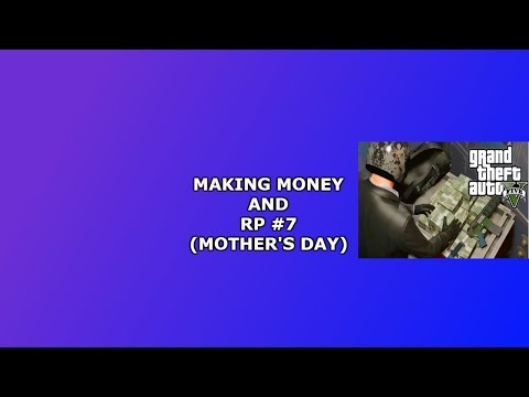 Making Money And  RP #7 {MOTHERS DAY SPECIAL}