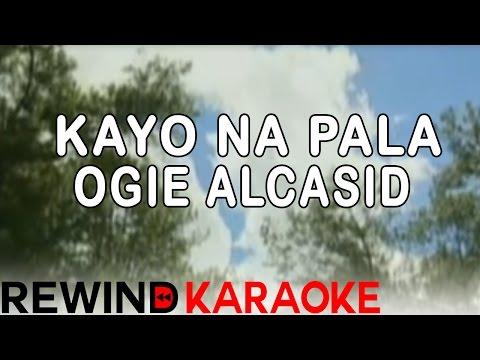 Ogie Alcasid   Kayo Na Pala   Karaoke Version