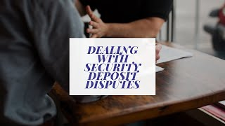 How to deal with security deposit disputes between tenant and