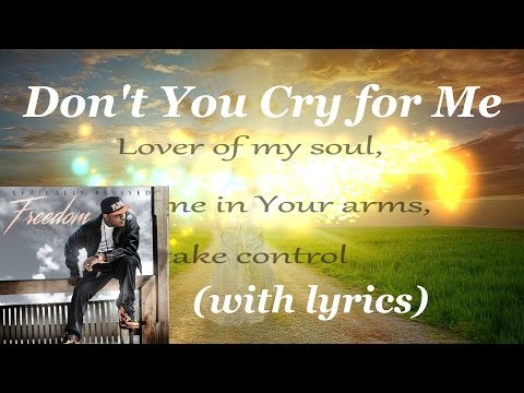 Don't You Cry for Me ~ Lyrically Blessed