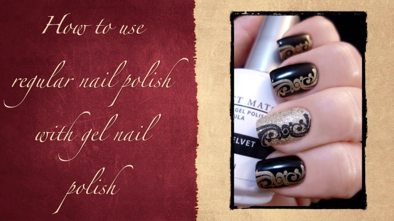 Tips And Tricks How To Use Regular Nail Polish With Gel Nail Polish