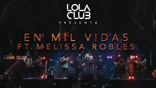 En mil vidas - Lola Club FT. Melissa Robles (en vivo)