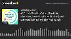 #82: TeleHealth, Virtual Health & Medicine; How & Why to Find a Great Chiropractor, Dr. Robert Neuha