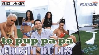 CRISTI DULES - Te pup, pa pa (OFICIAL TRACK 2013)