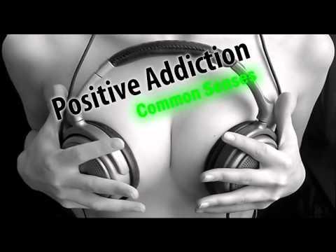 Positive Addiction - Common Senses