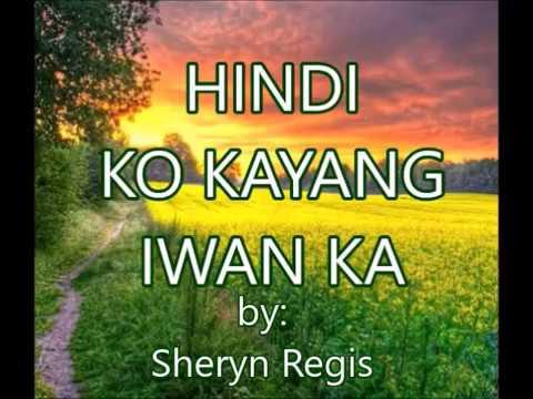 HINDI KO KAYANG IWAN KA-by-Sheryn Regis(w/lyrics)created by:Zairah
