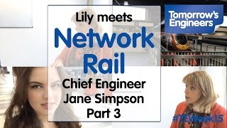 Lily meets Jane Simpson, Chief Engineer at Network Rail Part 3