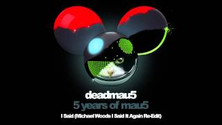 deadmau5 & Chris Lake - I said (Michael Woods I Said It Again Re-Edit)