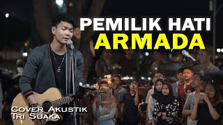 Download lagu PEMILIK HATI - ARMADA LIVE AKUSTIK COVER BY TRI SUAKA