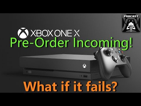 What If It Fails? XBOX ONE X Pre-Orders On The Way!